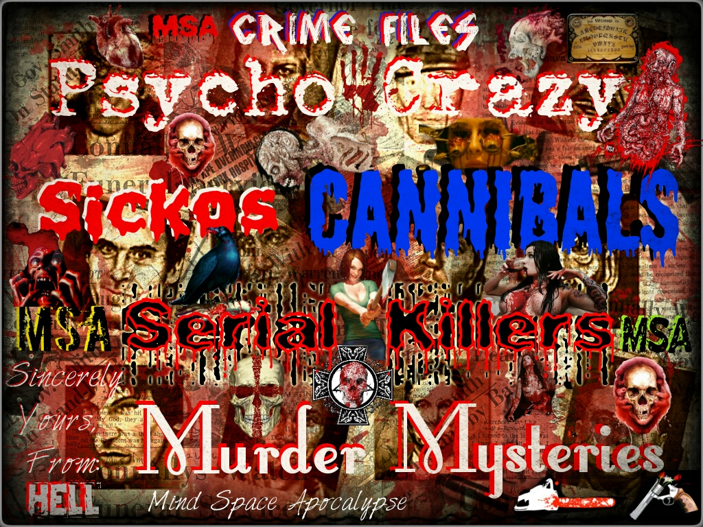 Crazy Cannibals, Killers and Murders, Mysteries, and Evil